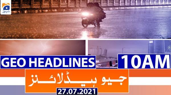 Geo Headlines 10 AM | 27th July 2021
