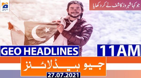 Geo Headlines 11 AM | 27th July 2021