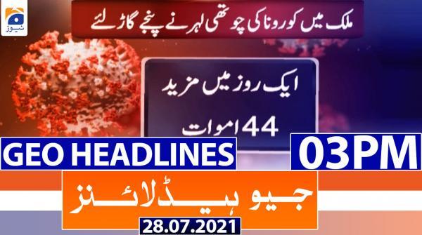 Geo Headlines 03 PM | 28th July 2021