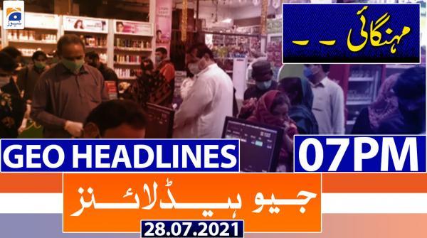 Geo Headlines 07 PM | 28th July 2021