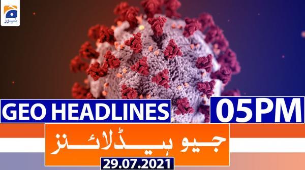 Geo Headlines 05 PM | 29th July 2021
