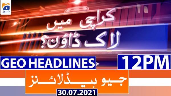 Geo Headlines 12 PM | 30th July 2021