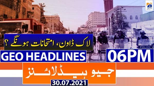 Geo Headlines 06 PM | 30th July 2021