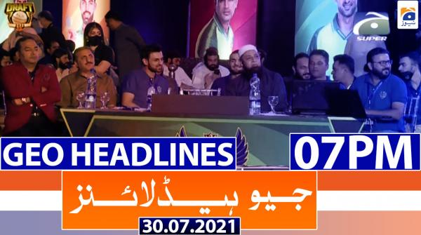 Geo Headlines 07 PM | 30th July 2021