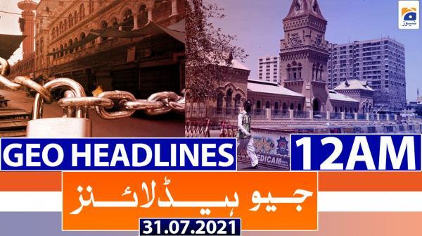 Geo Headlines 12 AM | PRIME TIME HEADLINE | 31th July 2021
