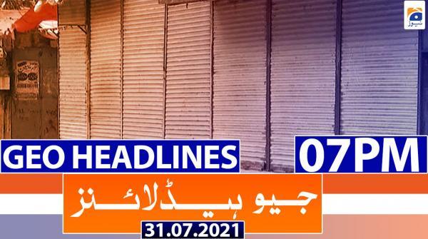 Geo Headlines 07 PM | 31st July 2021