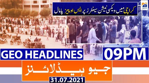 Geo Headlines 09 PM | 31st July 2021