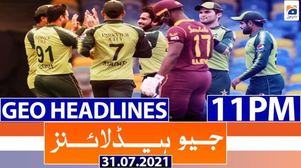 Geo Headlines 11 PM | 31st July 2021