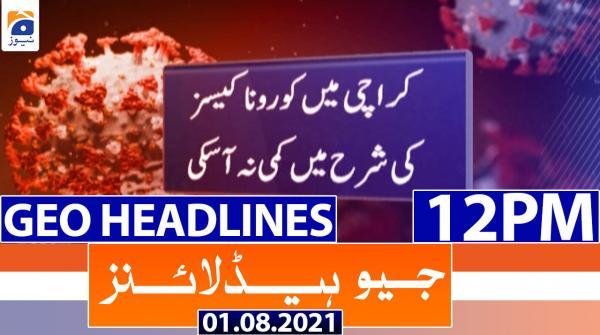Geo Headlines 12 PM | 1st August 2021