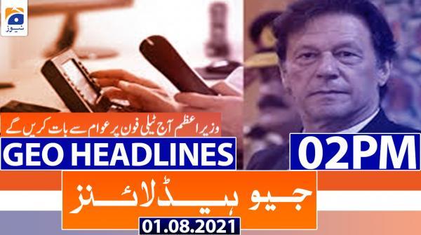 Geo Headlines 02 PM | 1st August 2021