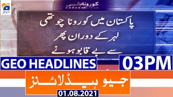 Geo Headlines 03 PM | 1st August 2021