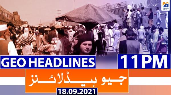 Geo Headlines 11 PM | 18th September 2021