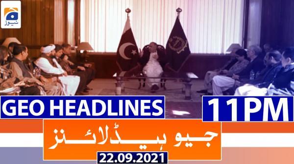 Geo Headlines 11 PM | 22nd September 2021