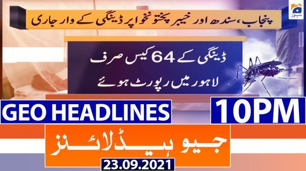 Geo Headlines 10 PM | 23rd September 2021