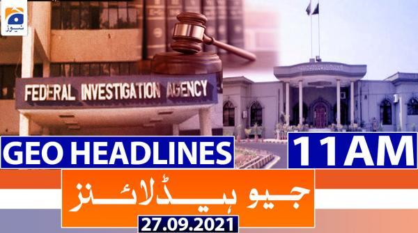 Geo Headlines 11 AM | 27th September 2021