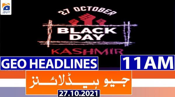 Geo Headlines 11 AM   27th October 2021